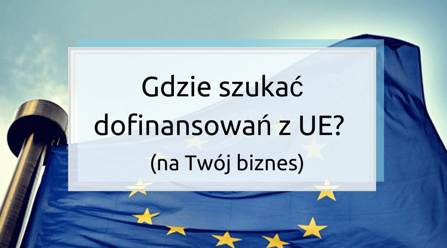 Gdzie szukać dofinansowań z UE? (na Twój biznes)