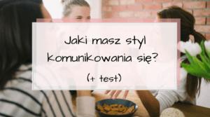 Jaki posiadasz styl komunikowania się? TEST
