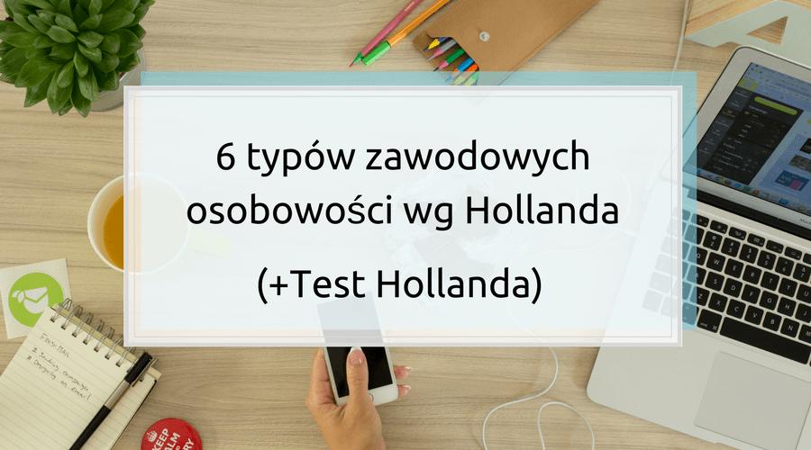 6 typów zawodowych osobowości wg Hollanda (+Test Hollanda)