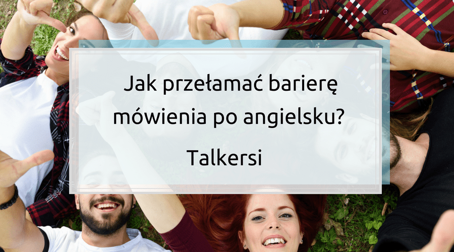 Jak przełamać barierę mówienia po angielsku?