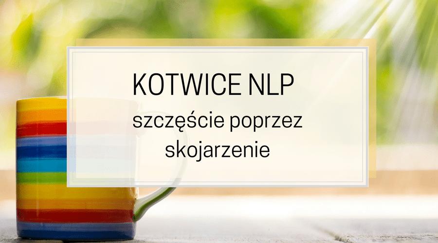Kotwice NLP – szczęście poprzez skojarzenie