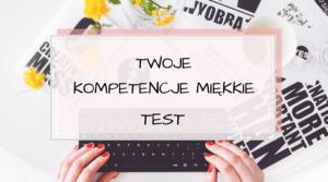 Jakie posiadasz kompetencje miękkie? TEST