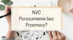 NVC Porozumienie bez Przemocy, czyli jak odnaleźć swoje potrzeby