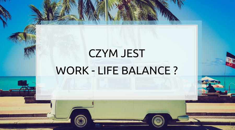 Work-life balance w praktyce? 3 warianty