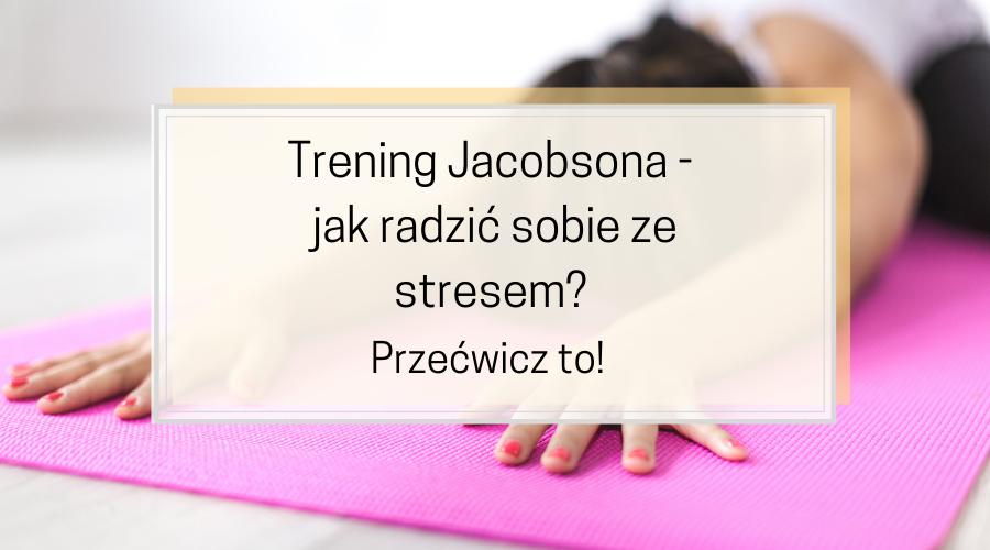 Trening Jacobsona, czyli jak radzić sobie ze stresem? Przećwicz to!