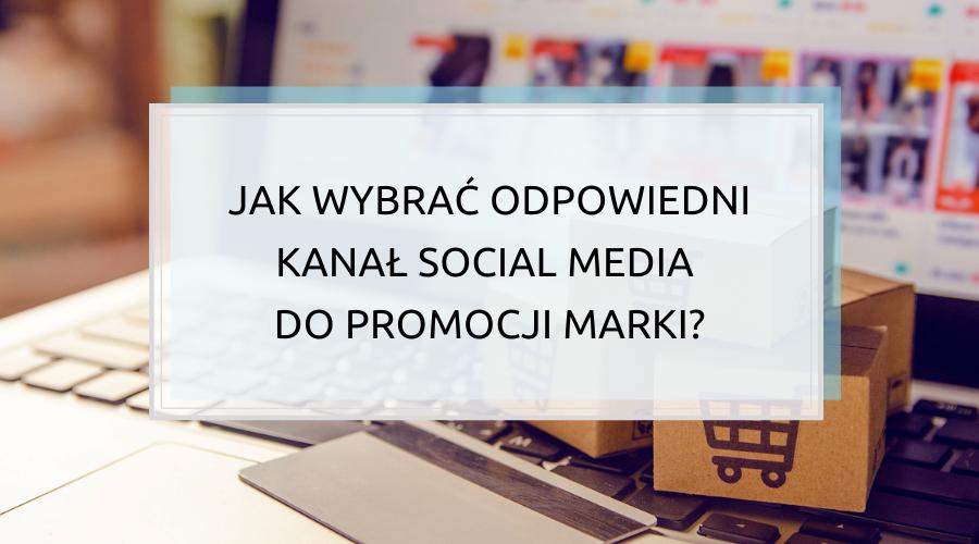 Jak wybrać odpowiedni kanał social media do promocji marki?