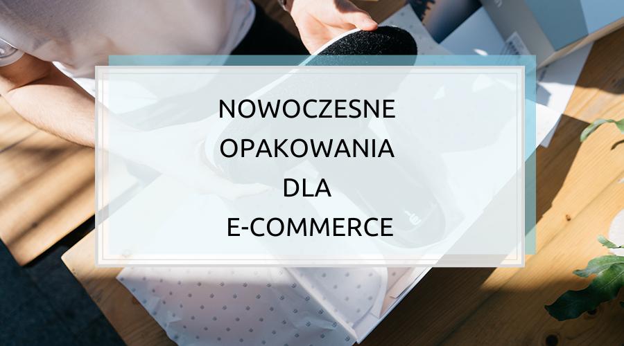 Nowoczesne opakowania dla e- commerce